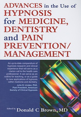 Advances in Hypnosis for Medicine, Dentistry and Pain Prevention/Management - Brown, Donald C (Editor)