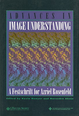 Advances in Image Understanding - Bowyer, Kevin W (Editor), and Ahuja, Narendra (Editor)