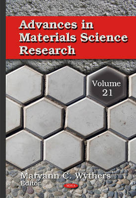 Advances in Materials Science Research: Volume 21 - Wythers, Maryann C. (Editor)