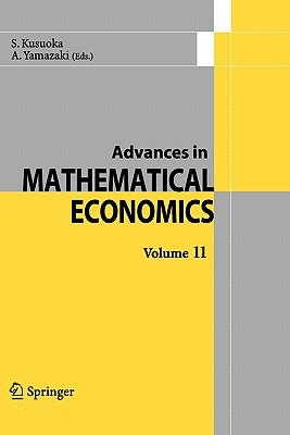 Advances in Mathematical Economics Volume 11 - Kusuoka, Shigeo (Editor), and Yamazaki, Akira (Editor)