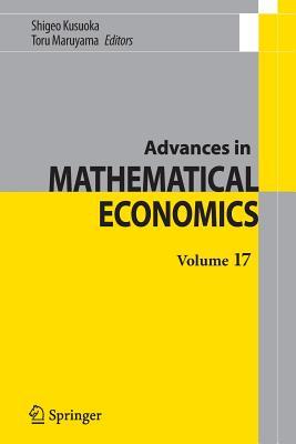 Advances in Mathematical Economics Volume 17 - Kusuoka, Shigeo (Editor), and Maruyama, Toru (Editor)