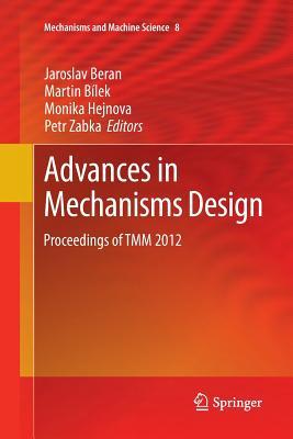 Advances in Mechanisms Design: Proceedings of Tmm 2012 - Beran, Jaroslav (Editor), and Bilek, Martin (Editor), and Hejnova, Monika (Editor)