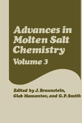 Advances in Molten Salt Chemistry: Volume 3 - Braunstein, J., and Mamantov, Gleb, and Smith, G. P.