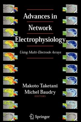 Advances in Network Electrophysiology: Using Multi-Electrode Arrays - Taketani, Makoto (Editor), and Baudry, Michel (Editor)