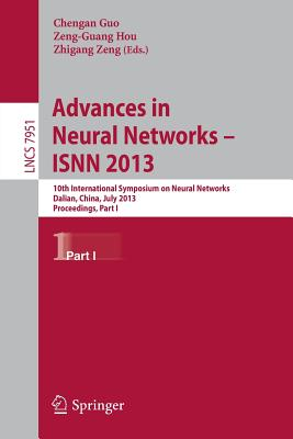 Advances in Neural Networks- ISNN 2013: 10th International Symposium on Neural Networks, ISNN 2013, Dalian, China, July 4-6, 2013, Proceedings, Part I - Guo, Chengan (Editor), and Hou, Zeng-Guang (Editor), and Zeng, Zhigang (Editor)