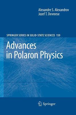 Advances in Polaron Physics - Alexandrov, Alexandre S, and Devreese, Jozef T