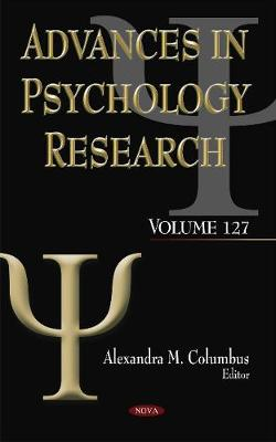 Advances in Psychology Research: Volume 127 - Columbus, Alexandra M. (Editor)