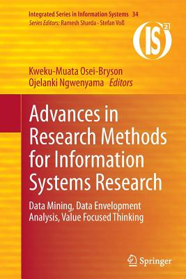 Advances in Research Methods for Information Systems Research: Data Mining, Data Envelopment Analysis, Value Focused Thinking - Osei-Bryson, Kweku-Muata (Editor)