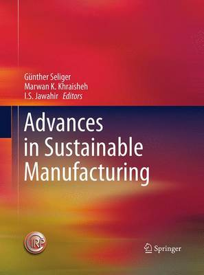 Advances in Sustainable Manufacturing - Seliger, Gunther (Editor), and Khraisheh, Marwan M K (Editor), and Jawahir, I S (Editor)