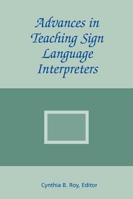 Advances in Teaching Sign Language Interpreters - Roy, Cynthia B (Editor)