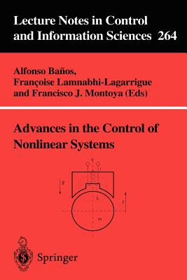 Advances in the Control of Nonlinear Systems - Banos, Alfonso (Editor), and Lamnabhi-Lagarrigue, Francoise (Editor), and Montoya, Francisco J (Editor)