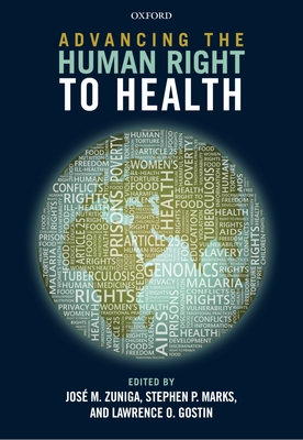 Advancing the Human Right to Health - Zuniga, Jose M. (Editor), and Marks, Stephen P. (Editor), and Gostin, Lawrence O. (Editor)
