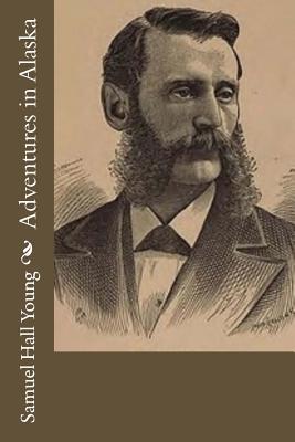 Adventures in Alaska - Young, Samuel Hall