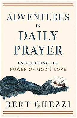 Adventures in Daily Prayer: Experiencing the Power of God's Love - Ghezzi, Bert, PhD
