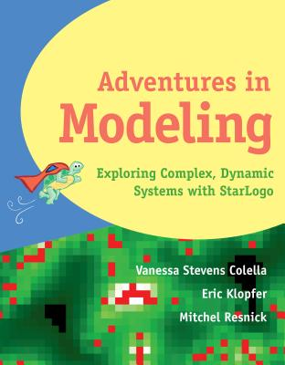 Adventures in Modeling: Exploring Complex Dynamic Systems in Star LOGO - Stevens Colella, Vanessa, and Klopfer, Eric, and Resnick, Mitchel