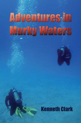 Adventures in Murky Waters - Clark, Kenneth