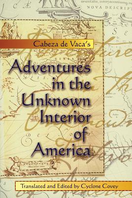 Adventures in the Unknown Interior - Nunez Cabeza De Vaca, Alvar, and Covey, Cyclone (Translated by)