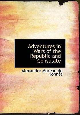 Adventures in Wars of the Republic and Consulate - De Jonnes, Alexandre Moreau