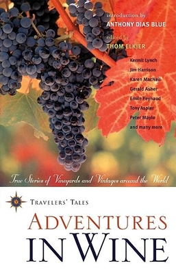 Adventures in Wine: True Stories of Vineyards and Vintages Around the World - Elkjer, Thom (Editor)