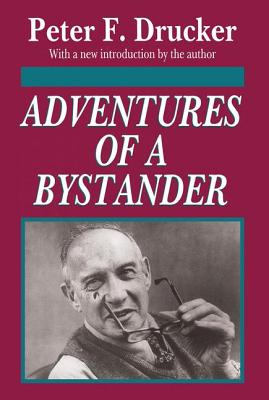 Adventures of a Bystander - Drucker, Peter F, and Drucker, Peter F (Introduction by)
