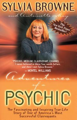 Adventures of a Psychic: The Fascinating and Inspiring True-Life Story of One of America's Most Successful Clairvoyants - Browne, Sylvia, and May, Antoinette