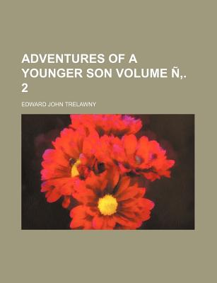 Adventures of a Younger Son Volume . 2 - Trelawny, Edward John