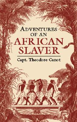 Adventures of an African Slaver - Canot, Theodore, and Canot, Captain Theodore