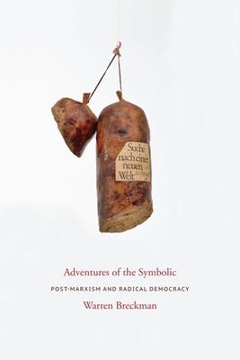 Adventures of the Symbolic: Post-Marxism and Radical Democracy - Breckman, Warren