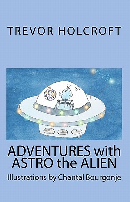 Adventures with Astro the Alien - Holcroft, Trevor