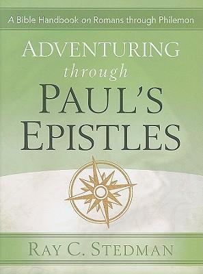 Adventuring Through Paul's Epistles - Stedman, Ray C