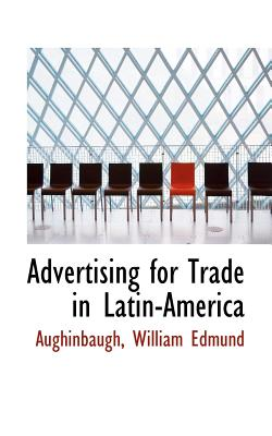 Advertising for Trade in Latin-America - Edmund, Aughinbaugh William