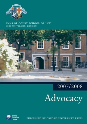 Advocacy 2007-2008: 2007 Edition -A 2007 Ed. - The City Law School