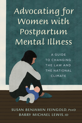 Advocating for Women with Postpartum Mental Illness: A Guide to Changing the Law and the National Climate - Benjamin Feingold, Susan, and Lewis, Barry M.