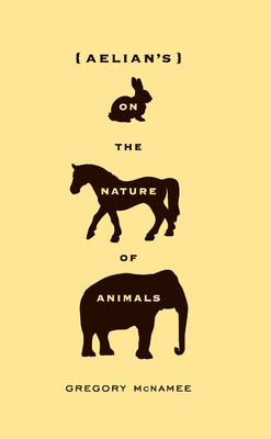Aelian's on the Nature of Animals - McNamee, Gregory