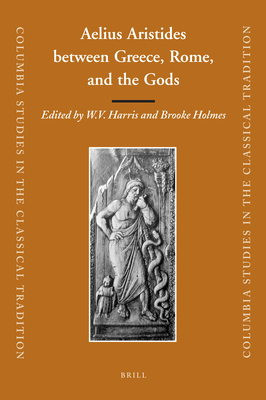 Aelius Aristides Between Greece, Rome, and the Gods - Harris, William V (Editor), and Holmes, Brooke (Editor)