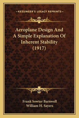 Aeroplane Design and a Simple Explanation of Inherent Stability (1917) - Barnwell, Frank Sowter, and Sayers, William H