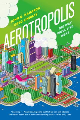 Aerotropolis: The Way We'll Live Next - Kasarda, John D, Dr., and Lindsay, Greg
