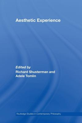 Aesthetic Experience - Shusterman, Richard (Editor), and Tomlin, Adele (Editor)