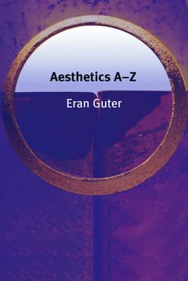 Aesthetics A-Z - Guter, Eran, Professor