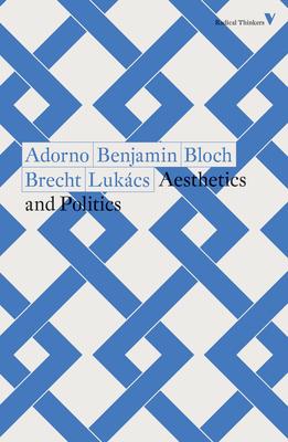 Aesthetics and Politics - Adorno, Theodor, and Benjamin, Walter, and Bloch, Ernst