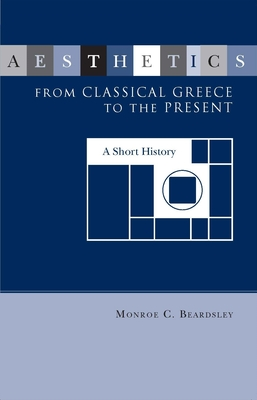 Aesthetics from Classical Greece to the Present - Beardsley, Monroe C