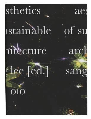 Aesthetics of Sustainable Architecture - Lee, Sang (Editor)