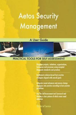 Aetos Security Management: A User Guide - Blokdyk, Gerard
