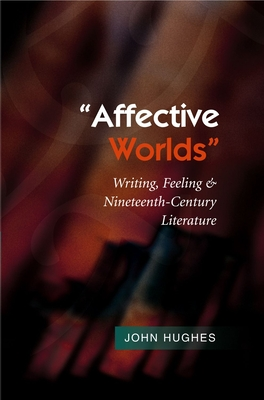 """Affective Worlds"": Writing, Feeling & Nineteenth-Century Literature - Hughes, John"