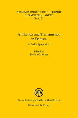 Affiliation and Transmission in Daoism: A Berlin Symposium - Reiter, Florian C (Editor)