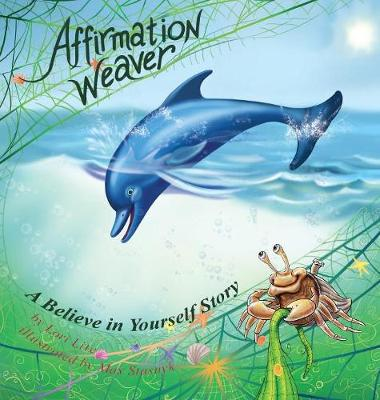 Affirmation Weaver: A Believe in Yourself Story, Designed to Help Children Boost Self-Esteem While Decreasing Stress and Anxiety. - Lite, Lori