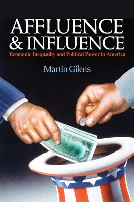 Affluence and Influence: Economic Inequality and Political Power in America - Gilens, Martin