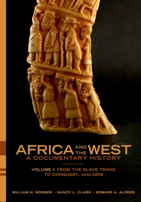 Africa and the West: A Documentary History: Volume 1: From the Slave Trade to Conquest, 1441-1905 - Worger, William H, and Clark, Nancy L, and Alpers, Edward A