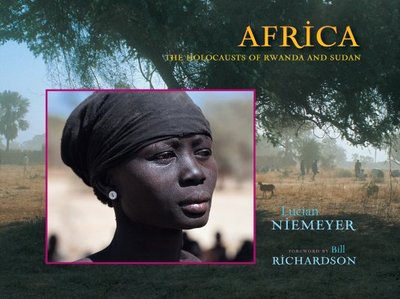 Africa: The Holocausts of Rwanda and Sudan - Niemeyer, Lucian, Mr. (Photographer), and Richardson, Bill (Foreword by)