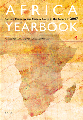 Africa Yearbook Volume 4: Politics, Economy and Society South of the Sahara in 2007 - Walraven, Klaas (Editor), and Melber, Henning (Editor), and Mehler, Andreas (Editor)